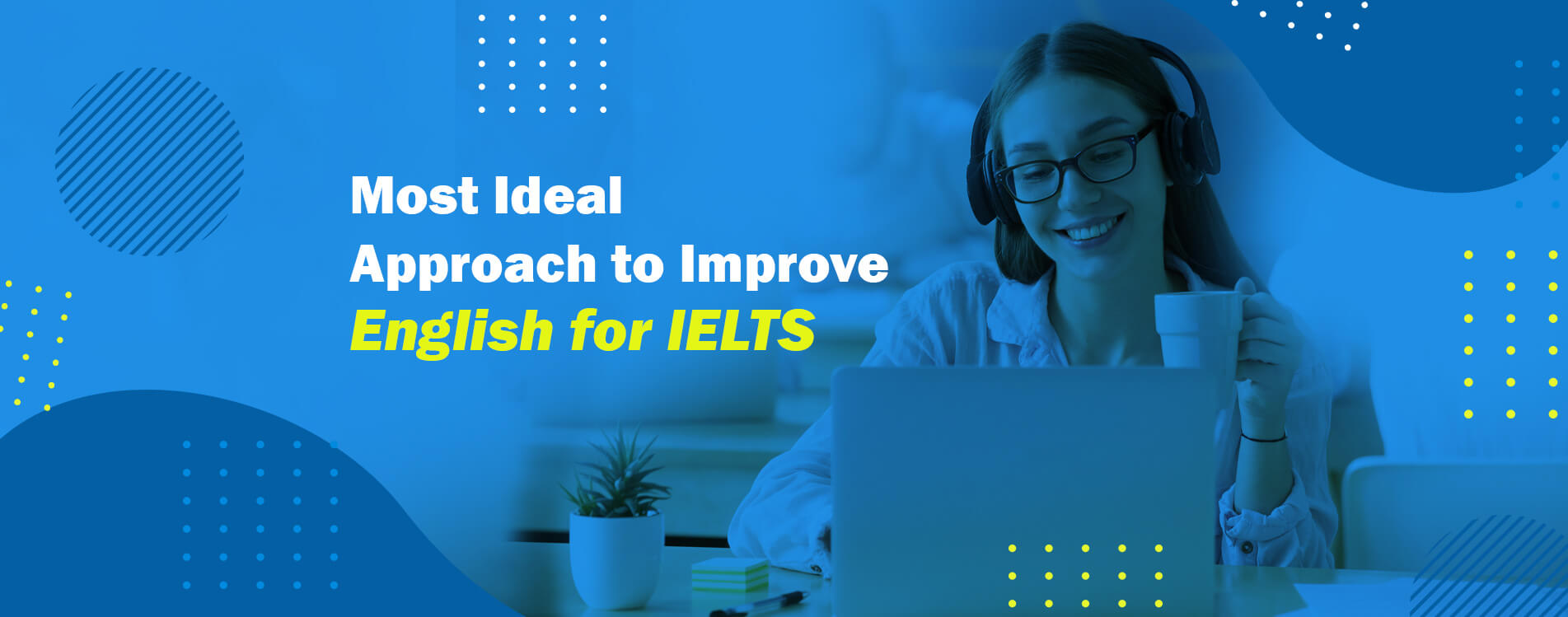 Most Ideal Approach to Improve English for IELTS