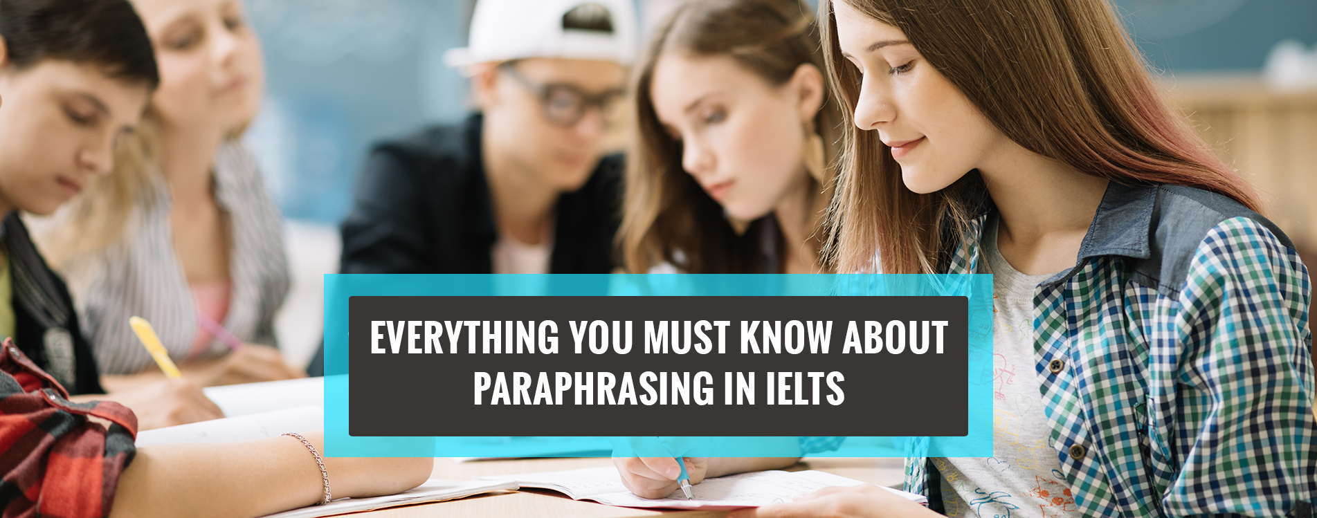Everything You Must Know About Paraphrasing in IELTS