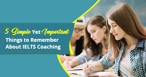5 Simple Yet Important Things to Remember About IELTS Coaching